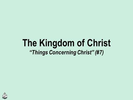 "The Kingdom of Christ ""Things Concerning Christ"" (#7)"