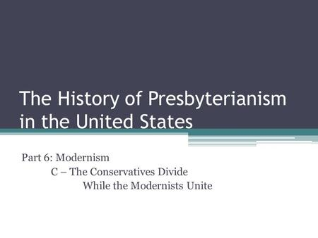 The History of Presbyterianism in the United States Part 6: Modernism C – The Conservatives Divide While the Modernists Unite.