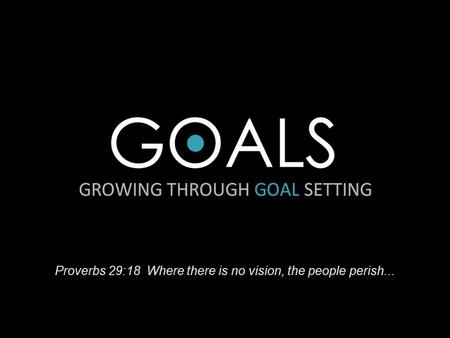Proverbs 29:18 Where there is no vision, the people perish...