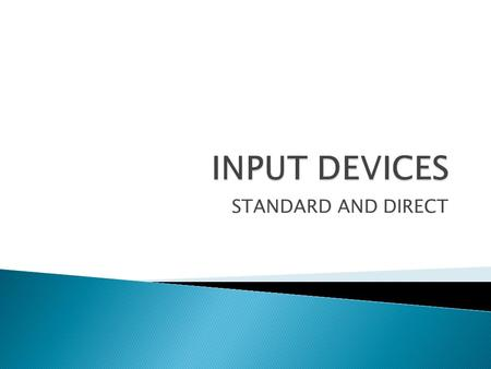 STANDARD AND DIRECT. At the end of this session students will: List the typical input devices Identify the types of input devices List their characteristics.