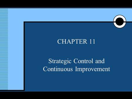 McGraw-Hill/Irwin © 2005 The McGraw-Hill Companies, Inc., All Rights Reserved. 1 CHAPTER 11 Strategic Control and Continuous Improvement.
