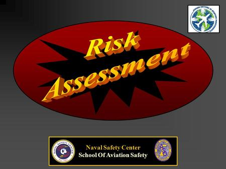 Naval Safety Center School Of Aviation Safety. The process of detecting hazards and assessing associated risks The process of detecting hazards and assessing.