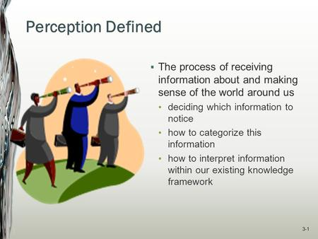 Perception Defined The process of receiving information about and making sense of the world around us deciding which information to notice how to categorize.