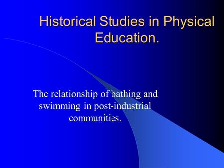 Historical Studies in Physical Education. The relationship of bathing and swimming in post-industrial communities.
