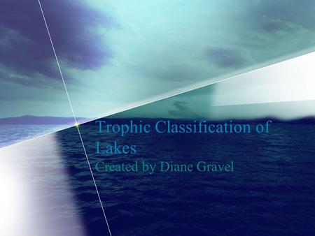Trophic Classification of Lakes Created by Diane Gravel.