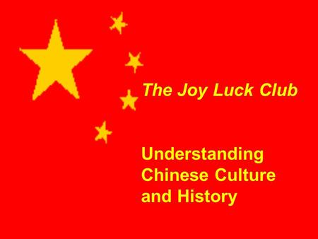 The Joy Luck Club Understanding Chinese Culture and History.