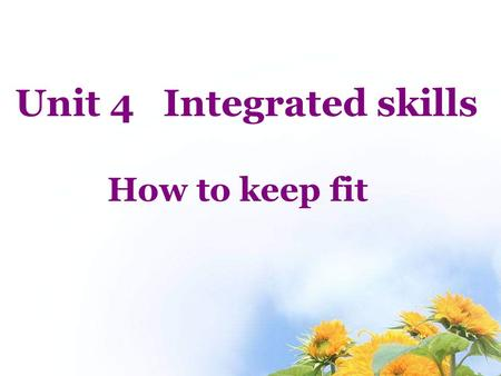 Unit 4 Integrated skills How to keep fit How can we keep fit and healthy? a healthy diet + a healthy lifestyle.