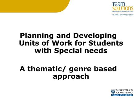 Planning and Developing Units of Work for Students with Special needs A thematic/ genre based approach.