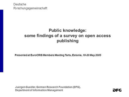 Public knowledge: some findings of a survey on open access publishing Juergen Guedler, German Research Foundation (DFG), Department of Information Management.