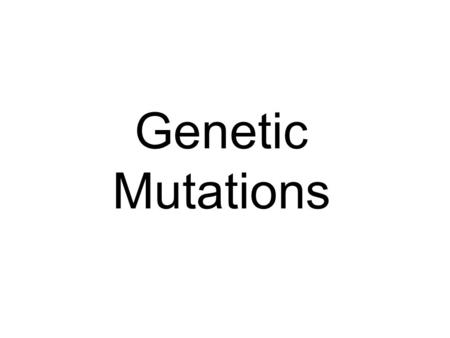 Genetic Mutations. Mutations … are changes in the genetic material can be good or bad can be on a single gene or the whole chromosome.