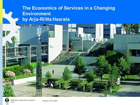Library Haarala,, IATUL 2004 1 The Economics of Services in a Changing Environment by Arja-Riitta Haarala.
