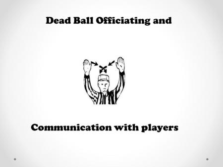 Dead Ball Officiating and Communication with players.