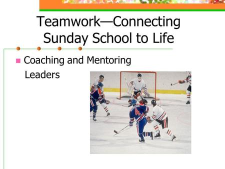 Teamwork—Connecting Sunday School to Life Coaching and Mentoring Leaders.