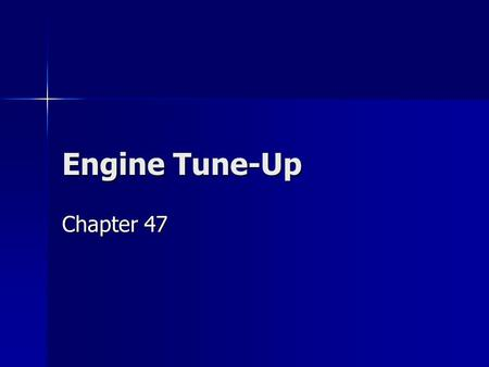 Engine Tune-Up Chapter 47. Engine Tune-Up A modern tune-up is performed as a part of routine maintenance instead of a drive-ability problem. People used.