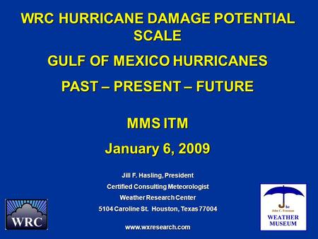 WRC HURRICANE DAMAGE POTENTIAL SCALE GULF OF MEXICO HURRICANES PAST – PRESENT – FUTURE MMS ITM January 6, 2009 Jill F. Hasling, President Certified Consulting.