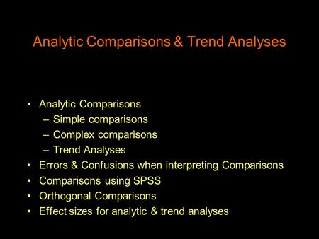 Analytic Comparisons & Trend Analyses Analytic Comparisons –Simple comparisons –Complex comparisons –Trend Analyses Errors & Confusions when interpreting.