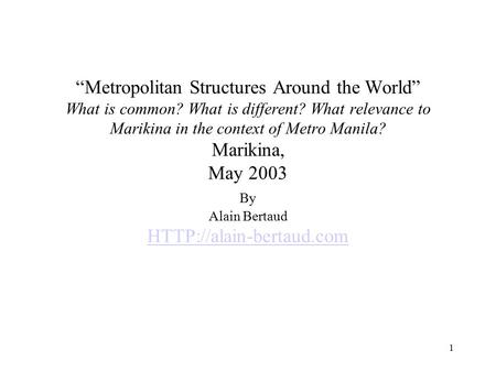"1 ""Metropolitan Structures Around the World"" What is common? What is different? What relevance to Marikina in the context of Metro Manila? Marikina, May."