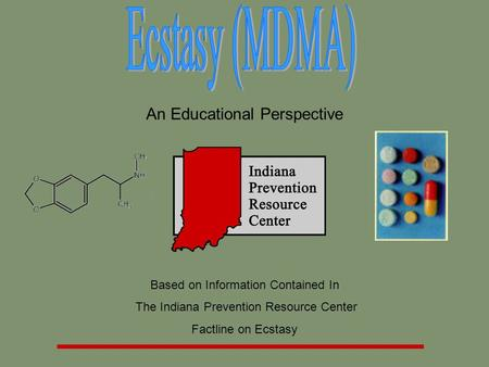 An Educational Perspective Based on Information Contained In The Indiana Prevention Resource Center Factline on Ecstasy.