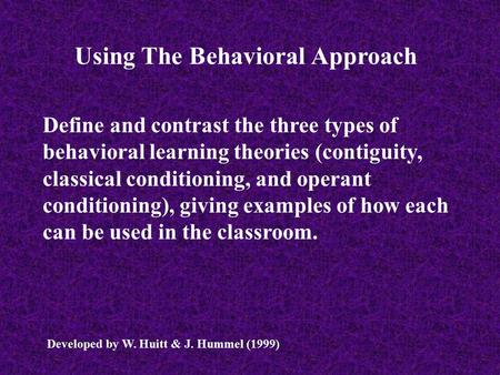 Using The Behavioral Approach Define and contrast the three types of behavioral learning theories (contiguity, classical conditioning, and operant conditioning),