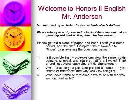 Welcome to Honors II English Mr. Andersen Summer reading reminder: Review Invisible Man & Anthem Please take a piece of paper in the back of the room and.