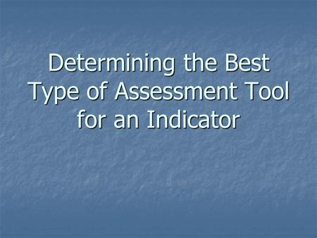 Determining the Best Type of Assessment Tool for an Indicator.