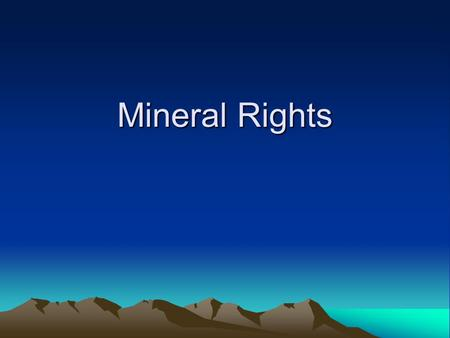 Mineral Rights. Mineral Rights Valuation Mineral rights consist of the right to extract all minerals contained in or below the surface of a property.