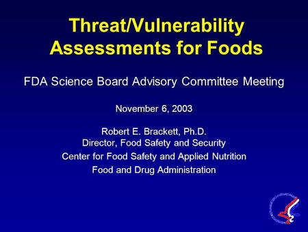 Threat/Vulnerability Assessments for Foods FDA Science Board Advisory Committee Meeting November 6, 2003 Robert E. Brackett, Ph.D. Director, Food Safety.