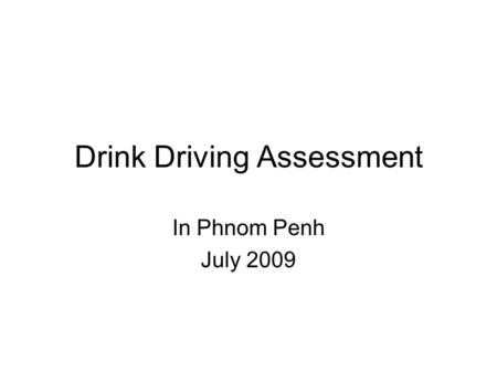 Drink Driving Assessment In Phnom Penh July 2009.
