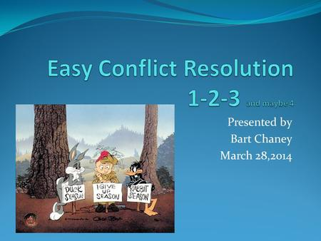Presented by Bart Chaney March 28,2014. What is Conflict? con·flict verb 1. to come into collision or disagreement; be contradictory, at variance, or.