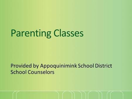 Parenting Classes Provided by Appoquinimink School District School Counselors.