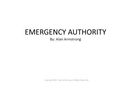 EMERGENCY AUTHORITY By: Alan Armstrong Copyright 2009. Alan Armstrong. All Rights Reserved.