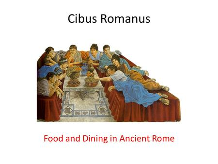 Cibus Romanus Food and Dining in Ancient Rome. 3 Meals a Day Ientaculum – morning (breakfast) meal. Usually very light – bread and water, occasionally.