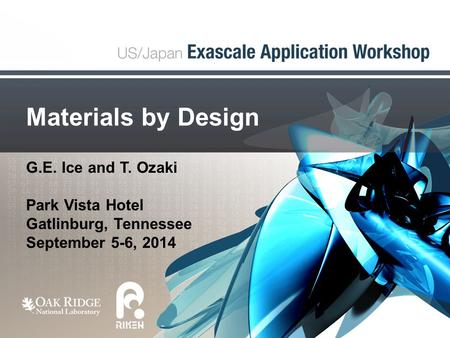 Materials by Design G.E. Ice and T. Ozaki Park Vista Hotel Gatlinburg, Tennessee September 5-6, 2014.