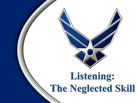 Listening: The Neglected Skill. Overview – Listening vs Hearing – Definition – A five step listening process – What we know about it – Why is listening.
