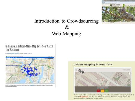 Introduction to Crowdsourcing & Web Mapping. Agenda Citizen Mapping OpenStreetMap Google Map Maker Google Earth.