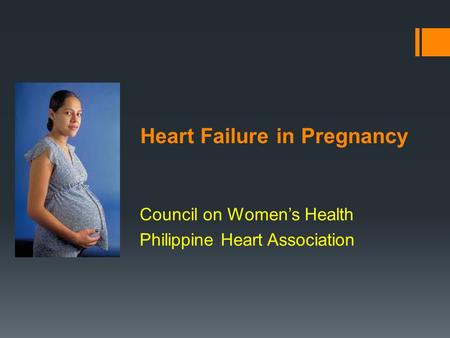 Heart Failure in Pregnancy Council on Women's Health Philippine Heart Association.
