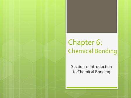 Chapter 6: Chemical Bonding Section 1: Introduction to Chemical Bonding.