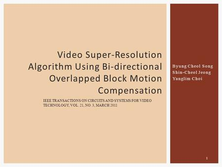 Byung Cheol Song Shin-Cheol Jeong Yanglim Choi Video Super-Resolution Algorithm Using Bi-directional Overlapped Block Motion Compensation IEEE TRANSACTIONS.