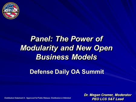 Distribution Statement A:: Approved for Public Release. Distribution is Unlimited Panel: The Power of Modularity and New Open Business Models Dr. Megan.