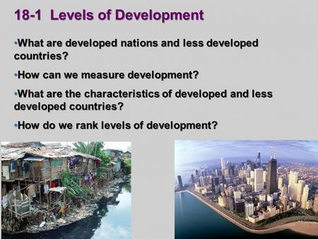 18-1 Levels of Development What are developed nations and less developed countries? What are developed nations and less developed countries? How can we.