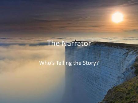 The Narrator Who's Telling the Story?. I can… I can differentiate between the author and the narrator. I can analyze the role of the narrator in a story.
