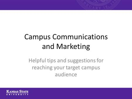 Campus Communications and Marketing Helpful tips and suggestions for reaching your target campus audience.