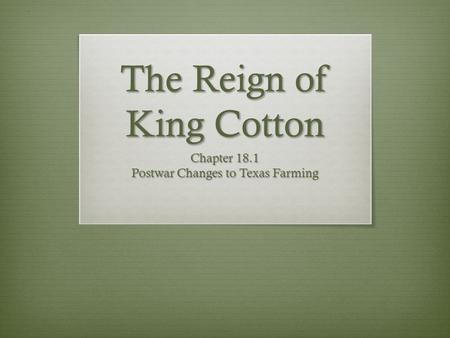 The Reign of King Cotton Chapter 18.1 Postwar Changes to Texas Farming.