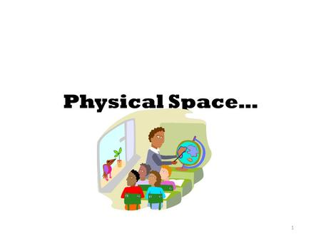 1 Physical Space…. 2 Physical Space Arrange desks to optimize the most common types of instructional tasks you will have students engaged in. – Desks.