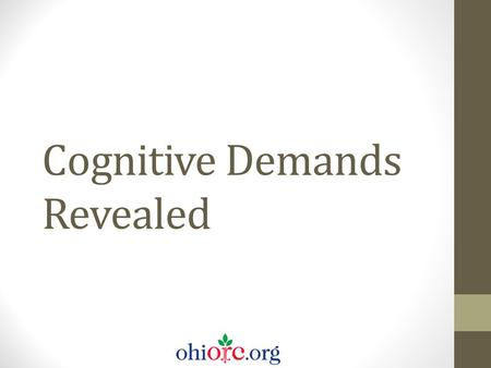 Cognitive Demands Revealed. Cognitive demands Describe the cognitive expectations associated with a learning task, the thinking that goes along with the.