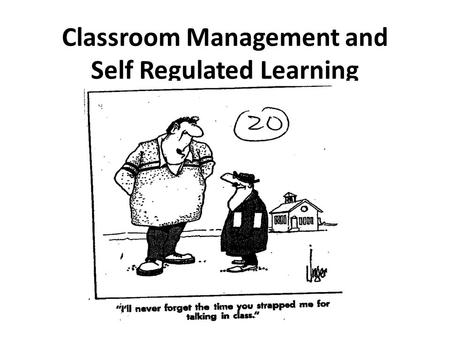 Classroom Management and Self Regulated Learning.