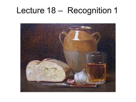 Lecture 18 – Recognition 1. Visual Recognition 1)Contours 2)Objects 3)Faces 4)Scenes.