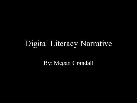 Digital Literacy Narrative By: Megan Crandall. Everyone encounters a teacher at some point in his or her education career who makes them want to succeed.