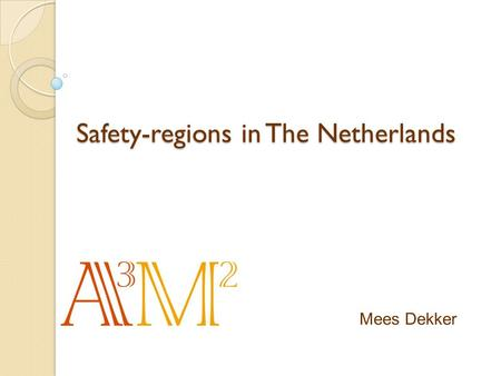 Mees Dekker Safety-regions in The Netherlands. Safety-regions  Introduction  Why?  What problem had to be solved/what was our aim?  How did we try.