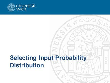 Selecting Input Probability Distribution. Introduction need to specify probability distributions of random inputs –processing times at a specific machine.